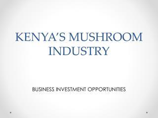 KENYA'S  MUSHROOM INDUSTRY