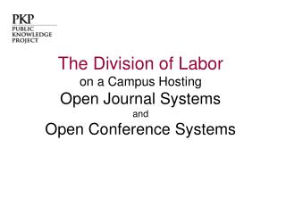 The Division of Labor on a Campus Hosting Open Journal Systems and Open Conference Systems