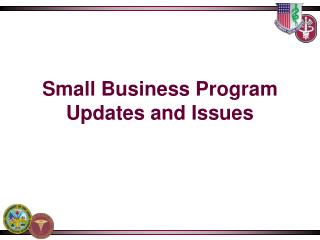 Small Business Program Updates and Issues