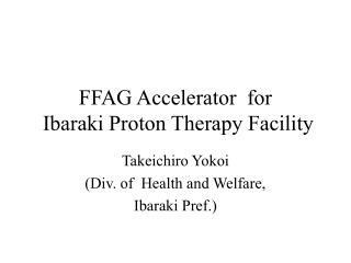 FFAG Accelerator  for   Ibaraki Proton Therapy Facility