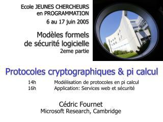 Cédric Fournet Microsoft Research, Cambridge