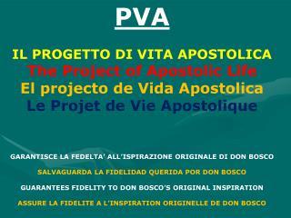 PVA IL PROGETTO DI VITA APOSTOLICA The Project of Apostolic Life El projecto de Vida Apostolica