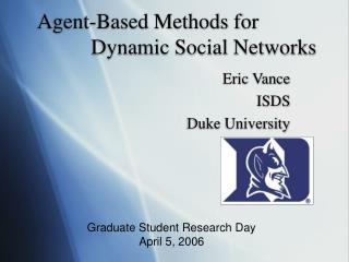 Agent-Based Methods for  		    Dynamic Social Networks