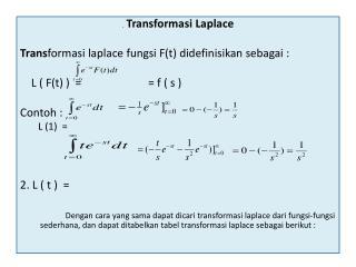 . Transformasi  Laplace Trans formasi laplace fungsi  F(t)  didefinisikan sebagai  :