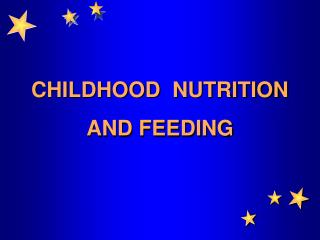 CHILDHOOD  NUTRITION AND FEEDING