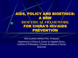 AIDS, POLICY AND BIOETHICS: A NEW BIOETHICAL FRAMEWORK FOR CHINA'S HIV/AIDS PREVENTION