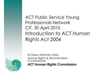 Dr Helen Watchirs OAM Human Rights & Discrimination Commissioner ACT Human Rights Commission