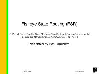 Fisheye State Routing FSR  G. Pei, M. Gerla, Tsu-Wei Chen, Fisheye State Routing: A Routing Scheme for Ad Hoc Wireless N