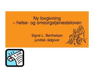 Ny lovgivning  – helse- og omsorgstjenesteloven Signe L. Berthelsen juridisk rådgiver