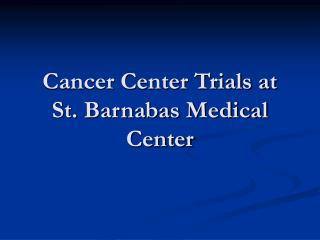 Cancer Center Trials at St. Barnabas Medical Center