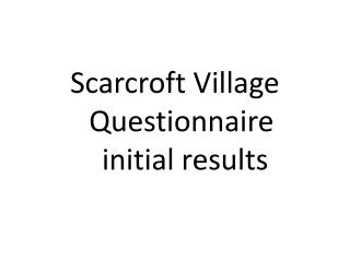 Scarcroft Village Questionnaire  initial results