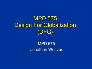 MPD 575 Design For Globalization (DFG)