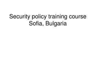 Security policy training course Sofia, Bulgaria