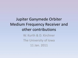 Jupiter Ganymede Orbiter Medium Frequency Receiver and other contributions