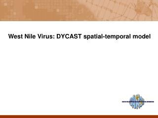 West Nile Virus: DYCAST spatial-temporal model