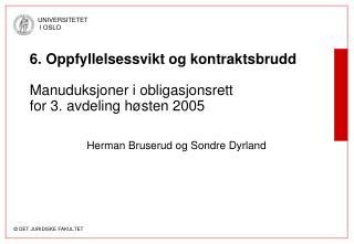 6. Oppfyllelsessvikt og kontraktsbrudd Manuduksjoner i obligasjonsrett for 3. avdeling høsten 2005
