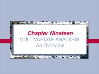 Chapter Nineteen MULTIVARIATE ANALYSIS: An Overview