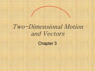 Two-Dimensional Motion and Vectors