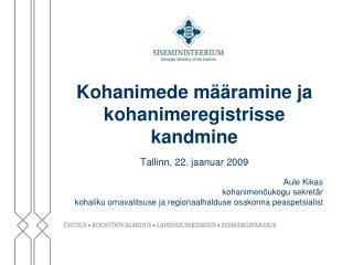Kohanimede määramine ja kohanimeregistrisse kandmine Tallinn, 22. jaanuar 2009