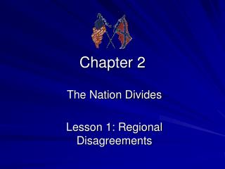 The Nation Divides  Lesson 1: Regional Disagreements