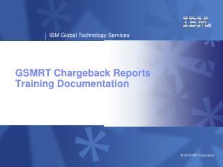 GSMRT Chargeback Reports  Training Documentation