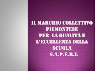 Il Marchio Collettivo Piemontese  per  la Qualit� e  l�Eccellenza della scuola        S.A.P.E.R.I.