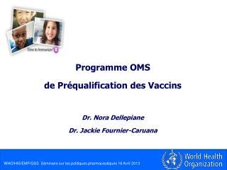 Programme  OMS  de  Pr�qualification  des  Vaccins Dr. Nora  Dellepiane