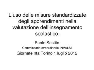 Paolo Sestito Commissario straordinario INVALSI Giornate nfa Torino 1 luglio 2012