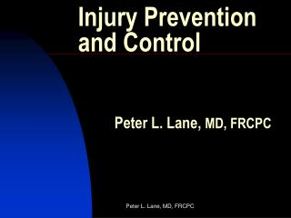 Injury Prevention and Control         Peter L. Lane, MD, FRCPC