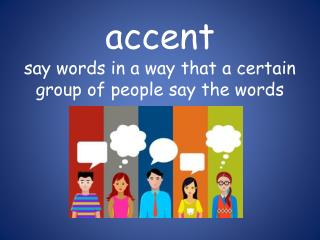 accent say words in a way that a certain grou p of people say the words
