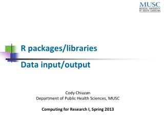 R packages/libraries Data input/output