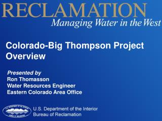 Presented by Ron Thomasson Water Resources Engineer Eastern Colorado Area Office