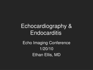 Echocardiography & Endocarditis