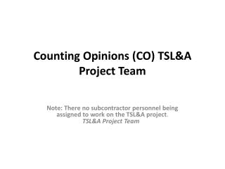 Counting Opinions (CO) TSL&A Project Team