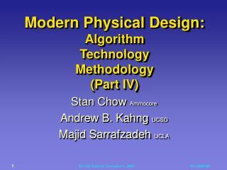 Modern Physical Design:  Algorithm Technology Methodology (Part IV)