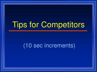 Tips for Competitors