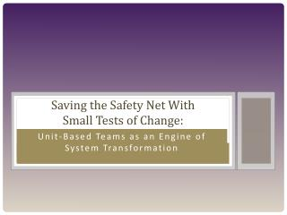 Saving the Safety Net With  Small Tests of Change: