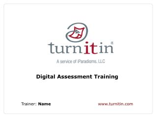 Digital Assessment Training Trainer:  Name turnitin