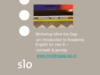 Workshop Mind the Gap an introduction to Academic English for vwo 6 – oorzaak & gevolg: