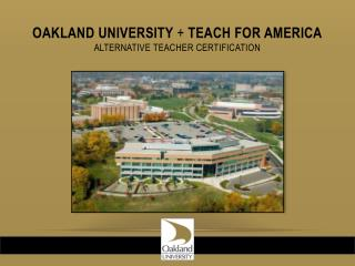 Oakland University  +  Teach for America Alternative teacher certification