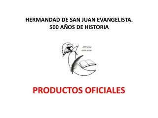 HERMANDAD DE SAN JUAN EVANGELISTA.  500 A OS DE HISTORIA