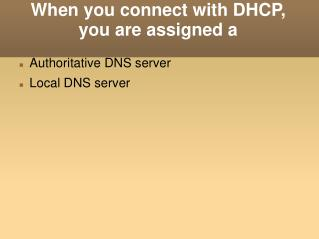 When you connect with DHCP, you are assigned a