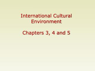 International Cultural Environment Chapters 3, 4 and 5