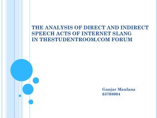 THE ANALYSIS OF DIRECT AND INDIRECT SPEECH ACTS OF INTERNET SLANG  IN THESTUDENTROOM.COM FORUM