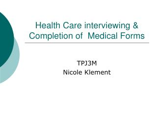 Health Care interviewing & Completion of  Medical Forms