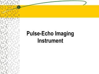 Pulse-Echo Imaging Instrument