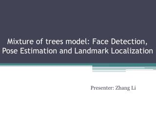 Mixture of trees model: Face Detection, Pose Estimation and Landmark Localization