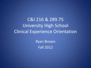 C&I 216 & 289.75  University High School Clinical Experience Orientation