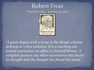 Robert Frost March 26, 1874– January 29, 1963