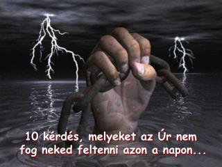 10  kérdés, melyeket az Úr nem fog neked feltenni azon a napon ...